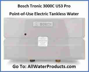 Bosch Tronic 3000C US3 Pro Electric Tankless Water Heater Go to AllWaterProducts.com