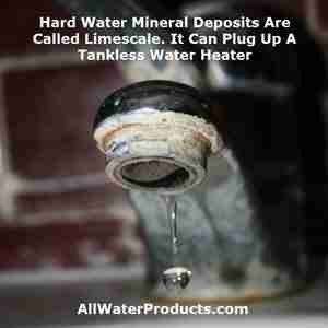 Hard Water Mineral Deposits Are Called Limescale. It Can Plug Up A Tankless Water Heater. AllWaterProducts.com
