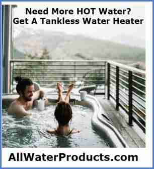 Need more hot water? Get a tankless water heater. AllWaterProducts.com Tankless Water Heater Guide