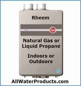 Rheem natural gas or liquid propane indoors or outdoors. AllWaterProducts.com