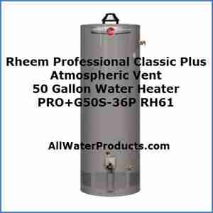Rheem Professional Classic Plus Atmospheric Vent 50 Gallon Water Heater PRO+G50S-36P RH61 AllWaterProducts.com