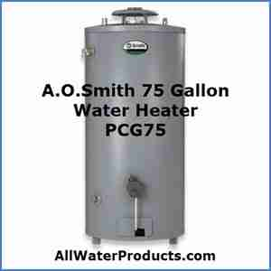 A.O.Smith 75 Gallon Water Heater PCG75 AllWaterProducts.com